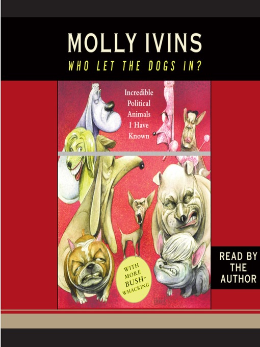 Title details for Who Let the Dogs In? by Molly Ivins - Available