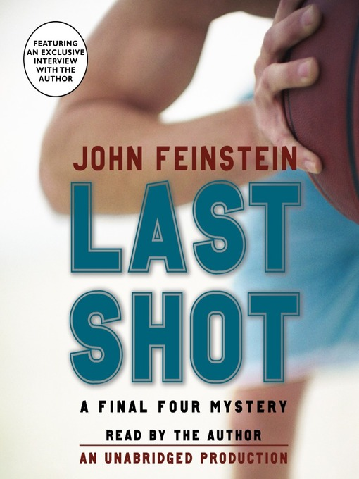 Title details for Last Shot: A Final Four Mystery by John Feinstein - Available