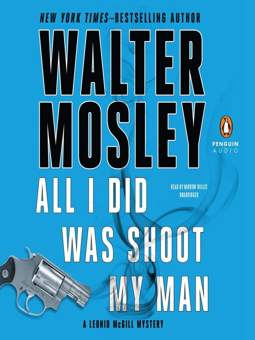 Title details for All I Did Was Shoot My Man by Walter Mosley - Available