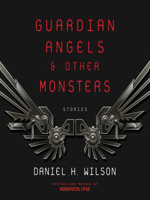 Title details for Guardian Angels and Other Monsters by Daniel H. Wilson - Available