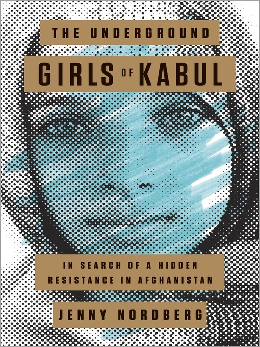 Title details for The Underground Girls of Kabul by Jenny Nordberg - Available