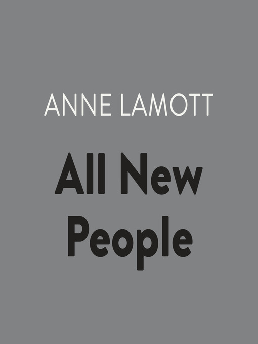 Title details for All New People by Anne Lamott - Available