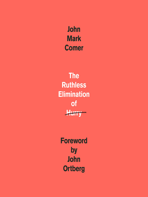 Title details for The Ruthless Elimination of Hurry by John Mark Comer - Wait list