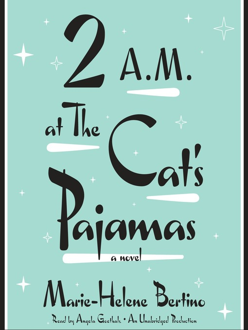 Title details for 2 a.m. at the Cat's Pajamas by Marie-Helene Bertino - Available