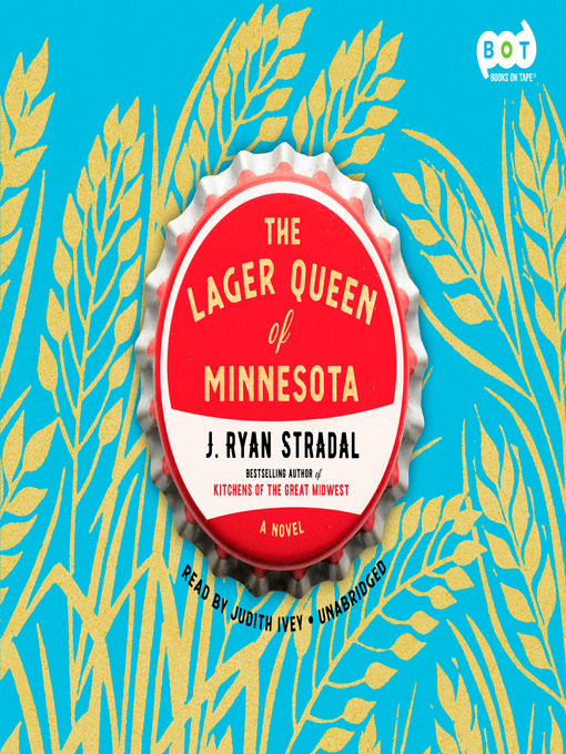 Title details for The Lager Queen of Minnesota by J. Ryan Stradal - Available