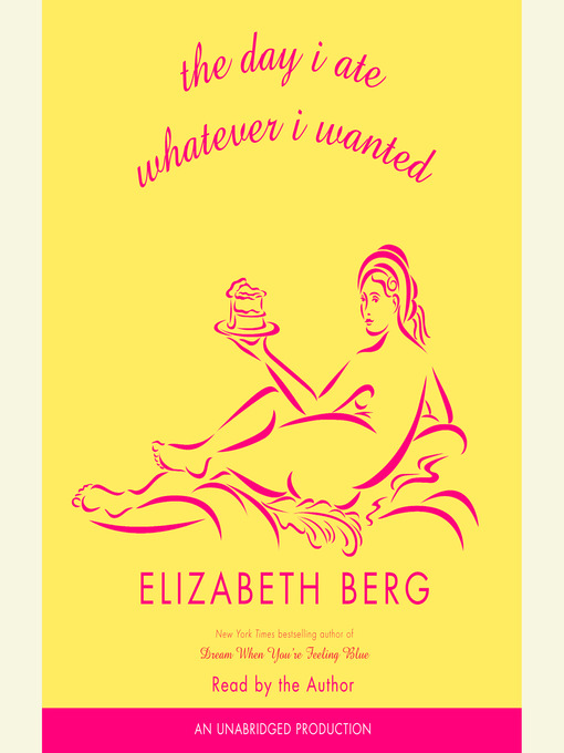 Title details for The Day I Ate Whatever I Wanted by Elizabeth Berg - Available