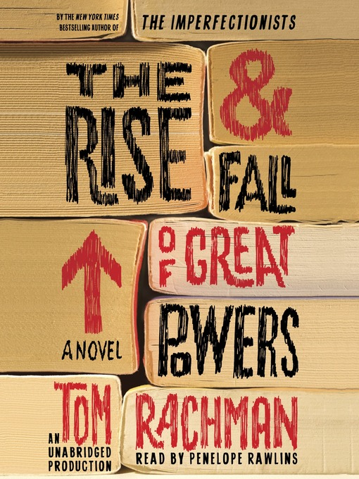 Title details for The Rise & Fall of Great Powers by Tom Rachman - Available