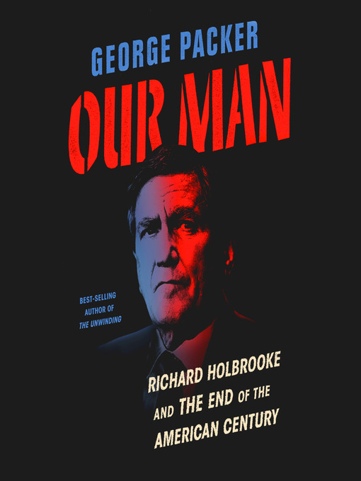 Title details for Our Man by George Packer - Available