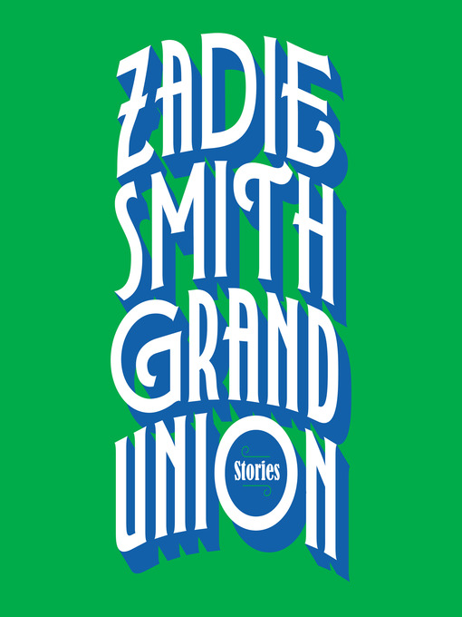 Title details for Grand Union by Zadie Smith - Wait list