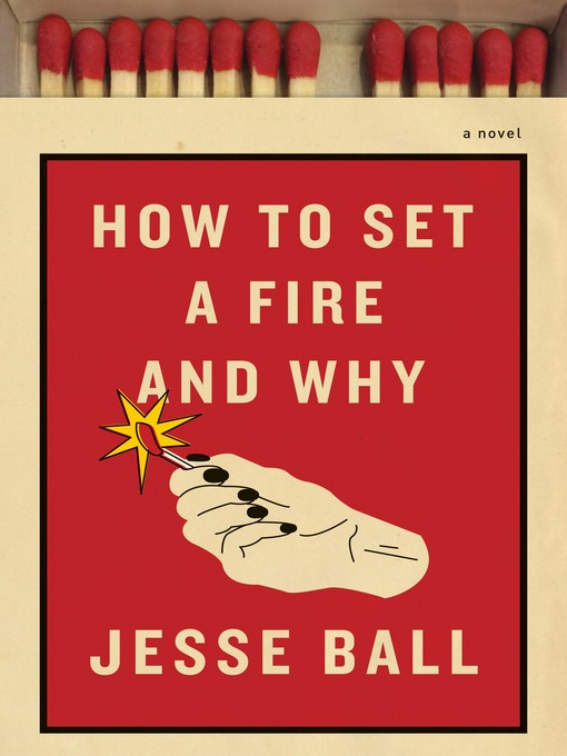 Title details for How to Set a Fire and Why by Jesse Ball - Available