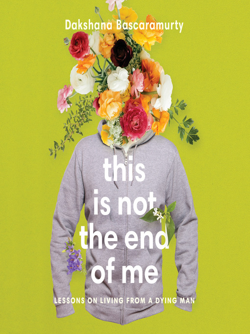 Title details for This Is Not the End of Me by Dakshana Bascaramurty - Available