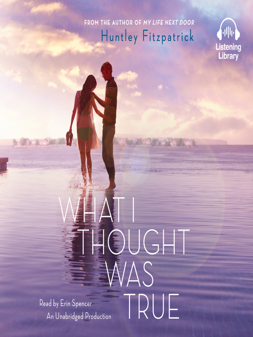 Title details for What I Thought Was True by Huntley Fitzpatrick - Available