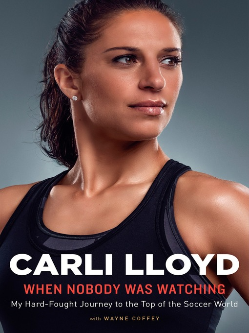 Title details for When Nobody Was Watching by Carli Lloyd - Available