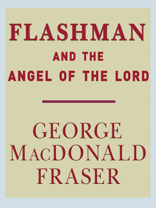 Title details for Flashman and the Angel of the Lord by George MacDonald Fraser - Available