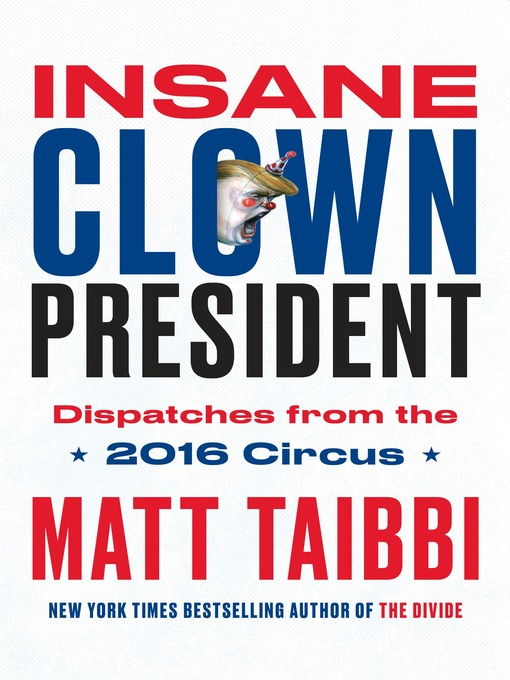 Title details for Insane Clown President by Matt Taibbi - Wait list