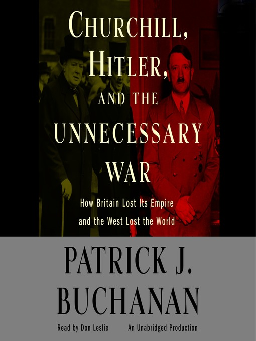 "Title details for Churchill, Hitler and ""The Unnecessary War"" by Patrick J. Buchanan - Available"