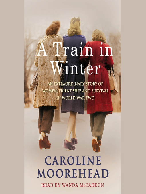 Title details for A Train in Winter by Caroline Moorehead - Wait list