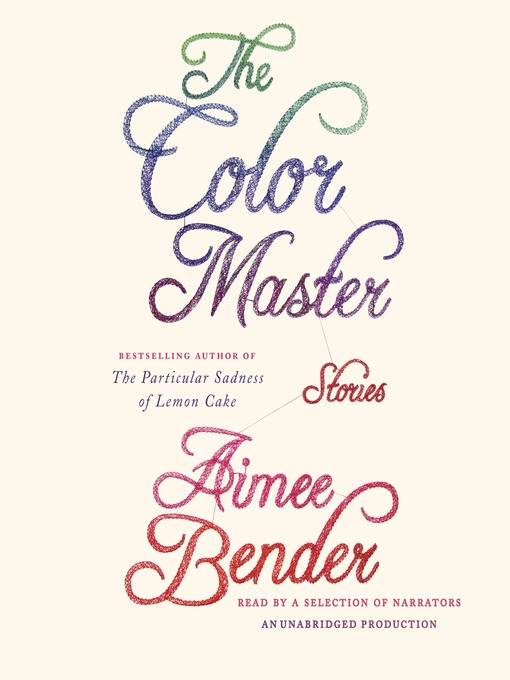 Title details for The Color Master by Aimee Bender - Available