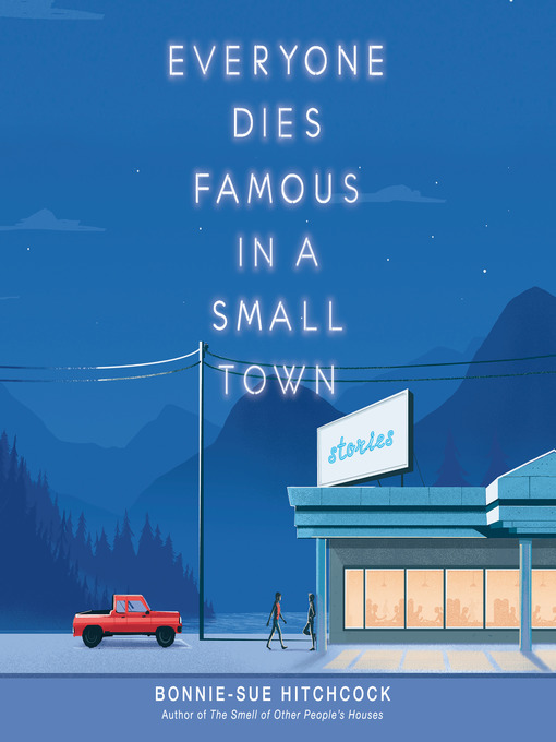 Title details for Everyone Dies Famous in a Small Town by Bonnie-Sue Hitchcock - Available