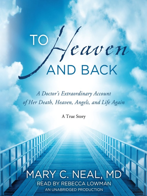 Title details for To Heaven and Back by Mary C. Neal, M.D. - Available