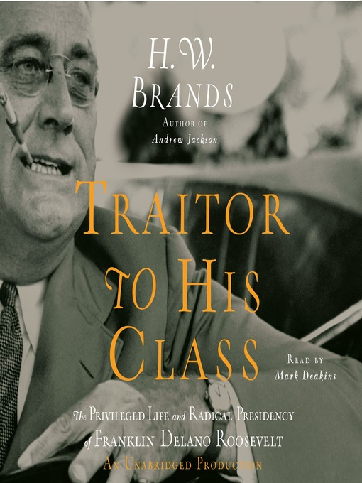 Title details for Traitor to His Class by H. W. Brands - Available