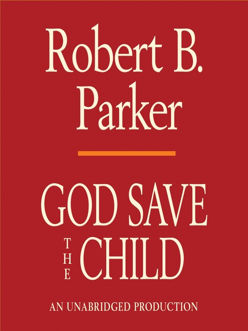 Title details for God Save the Child by Robert B. Parker - Wait list