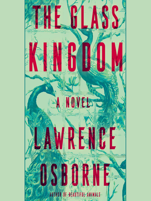 Title details for The Glass Kingdom by Lawrence Osborne - Available