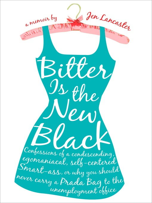 Title details for Bitter is the New Black by Jen Lancaster - Available
