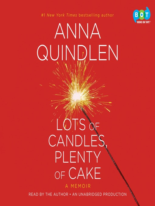 Title details for Lots of Candles, Plenty of Cake by Anna Quindlen - Available