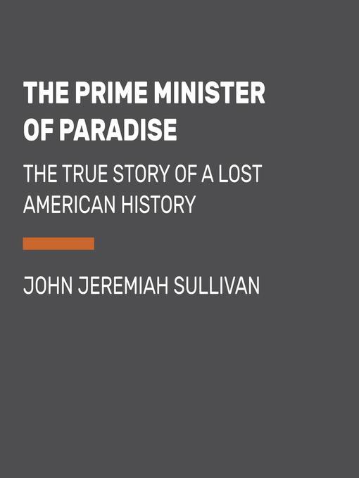 Title details for The Prime Minister of Paradise by John Jeremiah Sullivan - Wait list