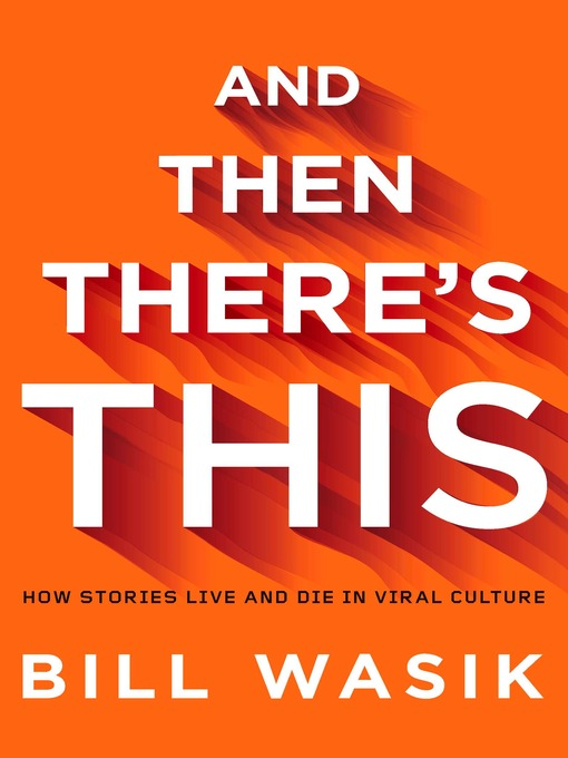 Title details for And Then There's This by Bill Wasik - Available