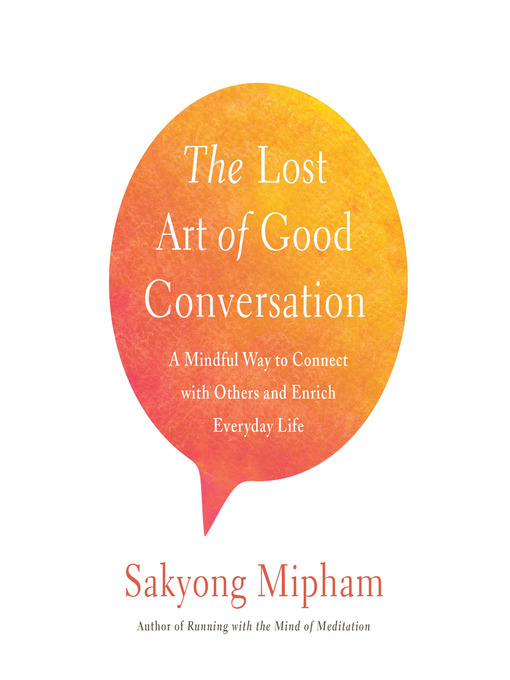 Title details for The Lost Art of Good Conversation by Sakyong Mipham - Wait list