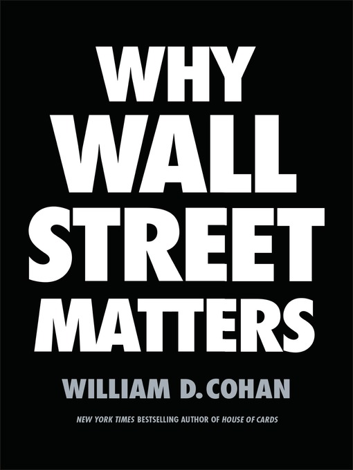 Title details for Why Wall Street Matters by William D. Cohan - Available