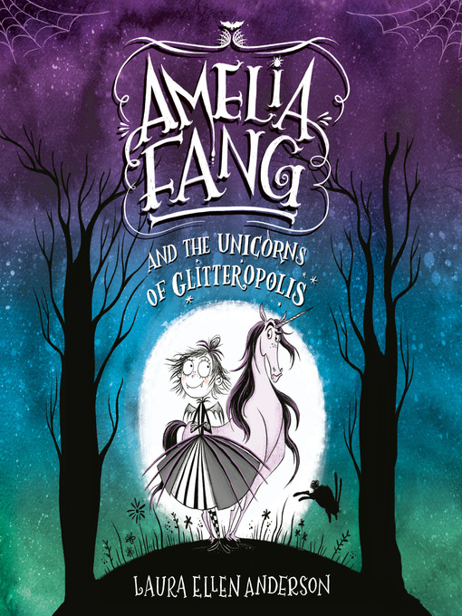 Title details for Amelia Fang and the Unicorns of Glitteropolis by Laura Ellen Anderson - Available
