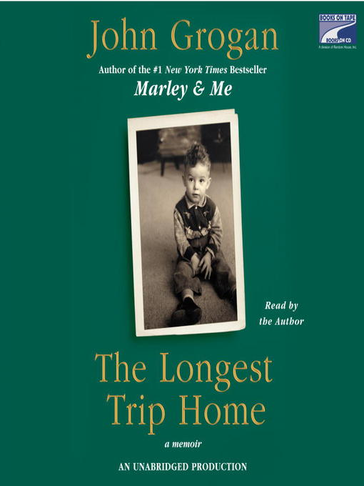 Title details for The Longest Trip Home by John Grogan - Available