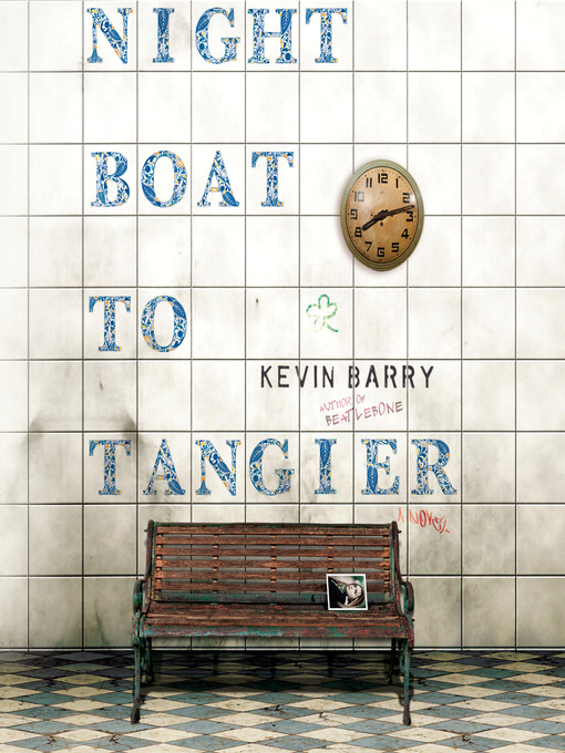 Title details for Night Boat to Tangier by Kevin Barry - Wait list