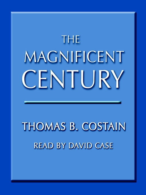 Title details for The Magnificent Century by Thomas B. Costain - Available