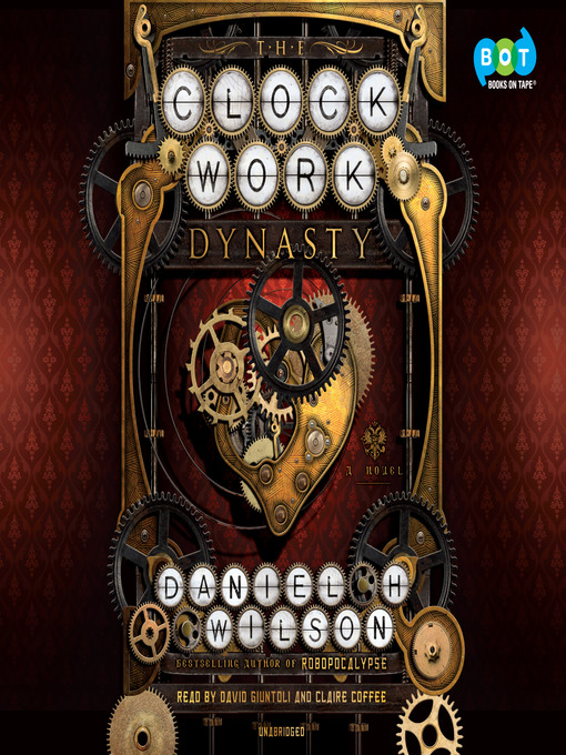 Title details for The Clockwork Dynasty by Daniel H. Wilson - Available