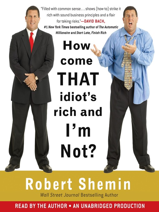 Title details for How Come That Idiot's Rich And I'm Not? by Robert Shemin - Available