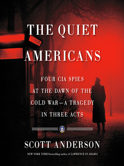 Title details for The Quiet Americans by Scott Anderson - Available