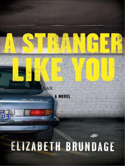 Title details for A Stranger Like You by Elizabeth Brundage - Available