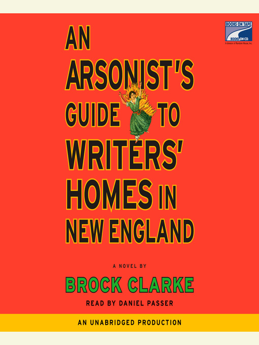 Title details for An Arsonist's Guide to Writers' Homes in New England by Brock Clarke - Available