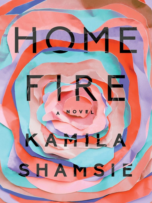 Title details for Home Fire by Kamila Shamsie - Available