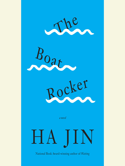 Title details for The Boat Rocker by Ha Jin - Available