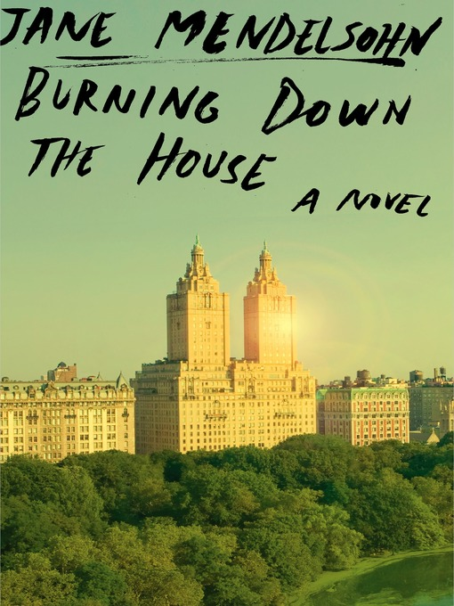 Title details for Burning Down the House by Jane Mendelsohn - Available