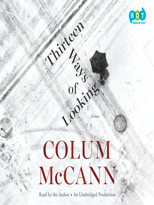 Title details for Thirteen Ways of Looking by Colum McCann - Available