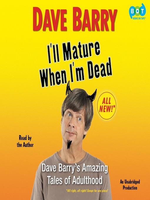 Title details for I'll Mature When I'm Dead by Dave Barry - Wait list
