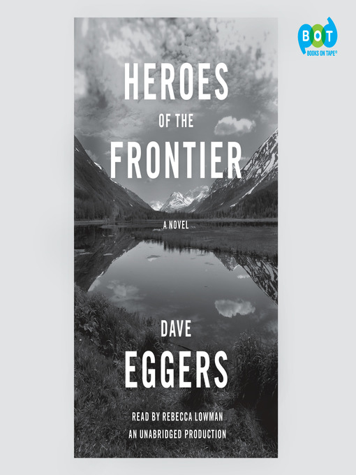 Title details for Heroes of the Frontier by Dave Eggers - Wait list