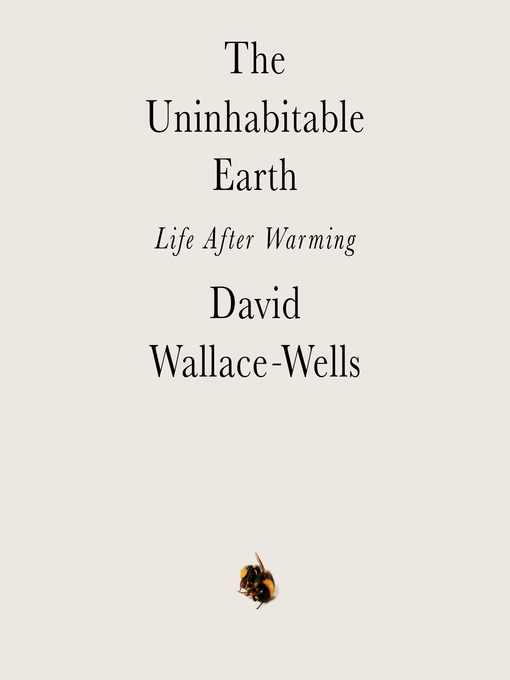 Title details for The Uninhabitable Earth by David Wallace-Wells - Wait list