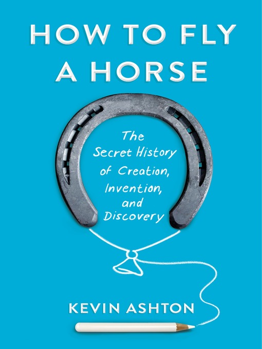 Title details for How to Fly a Horse by Kevin Ashton - Available